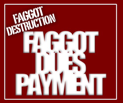 Faggot Dues – That's right…time to pay up